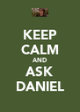 KEEP CALM AND ASK DANIEL - Personalised Poster A4 size