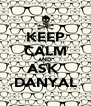 KEEP CALM AND ASK  DANYAL - Personalised Poster A4 size