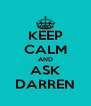 KEEP CALM AND ASK DARREN - Personalised Poster A4 size