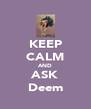 KEEP CALM AND ASK Deem - Personalised Poster A4 size