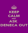 KEEP CALM AND ASK  DENECA OUT - Personalised Poster A4 size