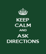 KEEP CALM AND ASK DIRECTIONS - Personalised Poster A4 size