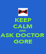 KEEP CALM AND ASK DOCTOR GORE - Personalised Poster A4 size