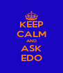 KEEP CALM AND ASK EDO - Personalised Poster A4 size