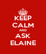 KEEP CALM AND ASK ELAINE - Personalised Poster A4 size