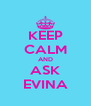 KEEP CALM AND ASK EVINA - Personalised Poster A4 size