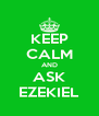 KEEP CALM AND ASK EZEKIEL - Personalised Poster A4 size