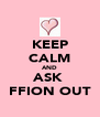 KEEP CALM AND ASK  FFION OUT - Personalised Poster A4 size