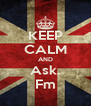 KEEP CALM AND Ask. Fm - Personalised Poster A4 size