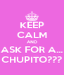 KEEP CALM AND ASK FOR A... CHUPITO??? - Personalised Poster A4 size