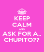 KEEP CALM AND ASK FOR A.. CHUPITO?? - Personalised Poster A4 size