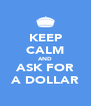 KEEP CALM AND ASK FOR A DOLLAR - Personalised Poster A4 size