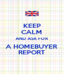 KEEP CALM AND ASK FOR A HOMEBUYER REPORT - Personalised Poster A4 size