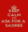 KEEP CALM AND ASK FOR A  SAGRES - Personalised Poster A4 size