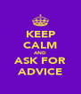 KEEP CALM AND ASK FOR ADVICE - Personalised Poster A4 size