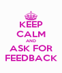 KEEP CALM AND ASK FOR FEEDBACK - Personalised Poster A4 size