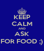 KEEP CALM AND ASK FOR FOOD ;) - Personalised Poster A4 size