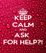 KEEP CALM AND ASK  FOR HELP?! - Personalised Poster A4 size