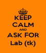 KEEP CALM AND ASK FOR Lab (tk) - Personalised Poster A4 size