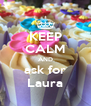 KEEP CALM AND ask for Laura - Personalised Poster A4 size