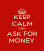 KEEP CALM AND ASK FOR MONEY - Personalised Poster A4 size
