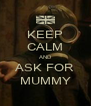 KEEP CALM AND ASK FOR MUMMY - Personalised Poster A4 size