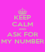 KEEP CALM AND ASK FOR MY NUMBER - Personalised Poster A4 size