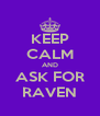 KEEP CALM AND ASK FOR RAVEN - Personalised Poster A4 size