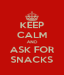 KEEP CALM AND ASK FOR SNACKS - Personalised Poster A4 size