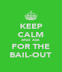 KEEP CALM AND ASK FOR THE BAIL-OUT - Personalised Poster A4 size