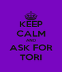 KEEP CALM AND ASK FOR TORI - Personalised Poster A4 size