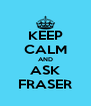 KEEP CALM AND ASK FRASER - Personalised Poster A4 size