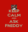 KEEP CALM AND ASK FREDDY - Personalised Poster A4 size
