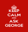 KEEP CALM AND ASK GEORGE - Personalised Poster A4 size