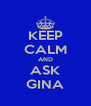 KEEP CALM AND ASK GINA - Personalised Poster A4 size