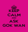 KEEP CALM AND ASK GOK WAN - Personalised Poster A4 size