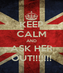 KEEP CALM AND ASK HER OUT!!!!!!! - Personalised Poster A4 size