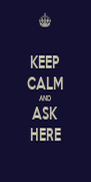 KEEP CALM AND ASK HERE - Personalised Poster A4 size