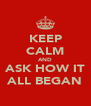 KEEP CALM AND ASK HOW IT ALL BEGAN - Personalised Poster A4 size
