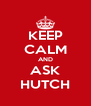 KEEP CALM AND ASK HUTCH - Personalised Poster A4 size