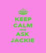KEEP CALM AND ASK JACKIE - Personalised Poster A4 size