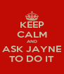 KEEP CALM AND ASK JAYNE TO DO IT - Personalised Poster A4 size