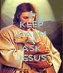 KEEP CALM AND ASK JESUS - Personalised Poster A4 size