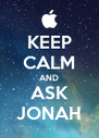 KEEP CALM AND ASK JONAH - Personalised Poster A4 size