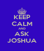KEEP CALM AND ASK JOSHUA - Personalised Poster A4 size