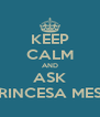 KEEP CALM AND ASK LA PRINCESA MESTIZA - Personalised Poster A4 size