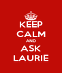 KEEP CALM AND ASK LAURIE - Personalised Poster A4 size