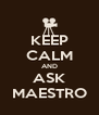 KEEP CALM AND ASK MAESTRO - Personalised Poster A4 size