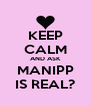 KEEP CALM AND ASK MANIPP IS REAL? - Personalised Poster A4 size