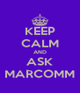 KEEP CALM AND ASK MARCOMM - Personalised Poster A4 size